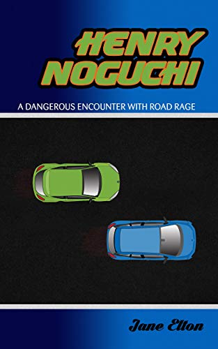 Book: HENRY NOGUCHI - A DANGEROUS ENCOUNTER WITH ROAD RAGE by Jane Elton