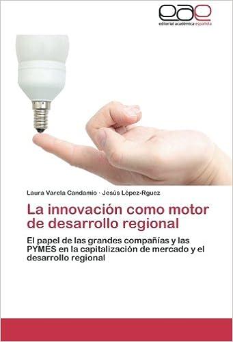 La Innovacion Como Motor de Desarrollo Regional