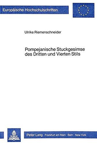 Pompejanische Stuckgesimse des Dritten und Vierten Stils (Europäische Hochschulschriften / European University Studies / Publications Universitaires Européennes) (German Edition)