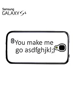 You Make Me Go Crazy Mobile Cell Phone Case Samsung Galaxy S4 White