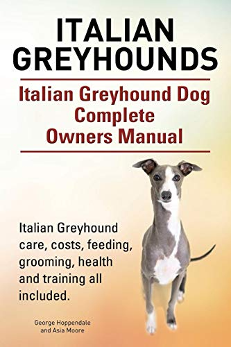 Italian Greyhounds. Italian Greyhound Dog Complete Owners Manual. Italian Greyhound care, costs, feeding, grooming, health and training all included. ()