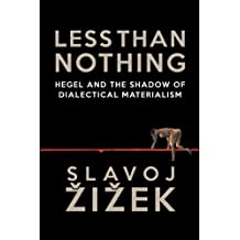 Less Than Nothing: Hegel And The Shadow Of Dialectical Materialism