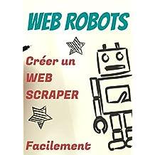 Web Robots: Révolutionne ton business avec la Robotic Process Automation et le Web-Scraping appliqués au Web-marketing (French Edition)