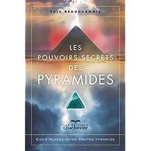 Les pouvoirs secrets des pyramides: Construisez votre propre pyramide (Nouvel Âge) (French Edition)