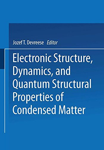 Electronic Structure, Dynamics, and Quantum Structural Properties of Condensed Matter (NATO Asi Series: Series B: Physics)