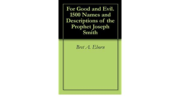 For Good and Evil. 1500 Names and Descriptions of the Prophet Joseph Smith