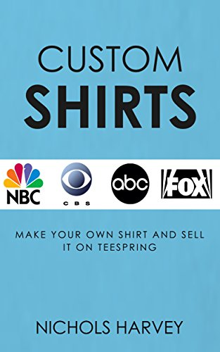 3714d0d6 Custom Shirts: Make Your Own Shirt and Sell it on Teespring by [Harvey,