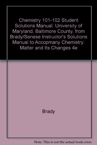 (WCS)Chemistry: Matter and Its Changes, Fourth Edition Student Solutions Manual Chem 101-102 University of Maryland