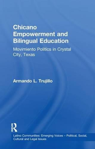 Chicano Empowerment and Bilingual Education: Movimiento Politics in Crystal City, Texas (Latino Communities: Emerging Voices - Political, Social, Cultural and Legal Issues)