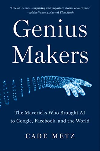 Book Cover: Genius Makers: The Mavericks Who Brought AI to Google, Facebook, and the World