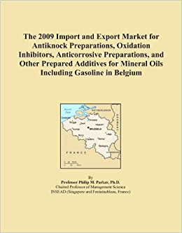 The 2009 Import and Export Market for Antiknock Preparations, Oxidation Inhibitors, Anticorrosive Preparations, and Other Prepared Additives for Mineral Oils Including Gasoline in Belgium