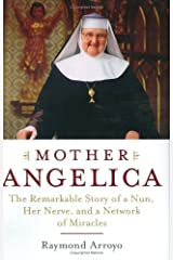 Mother Angelica: The Remarkable Story of a Nun, Her Nerve, and a Network of Miracles Kindle Edition