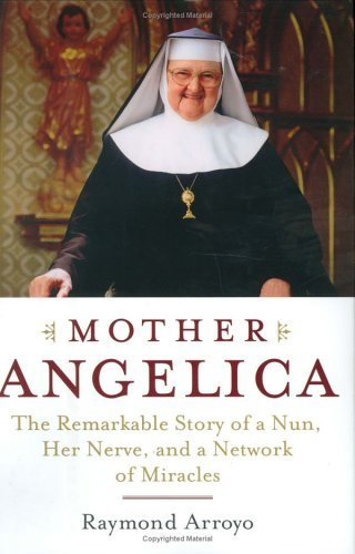 Mother Angelica: The Remarkable Story of a Nun, Her Nerve, and a Network of Miracles cover