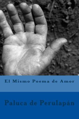 El Mismo Poema de Amor  [de Perulapán, Paluca] (Tapa Blanda)