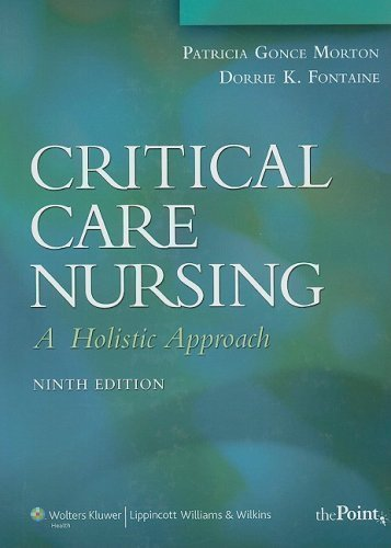 By Patricia Gonce Morton, Dorrie Fontaine: Critical Care Nursing: A Holistic Approach (Critical Care Nursing: A Holistic Approach (Hudak)) Ninth (9th) Edition