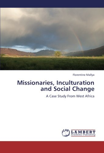 Download Missionaries, Inculturation and Social Change: A Case Study From West Africa pdf