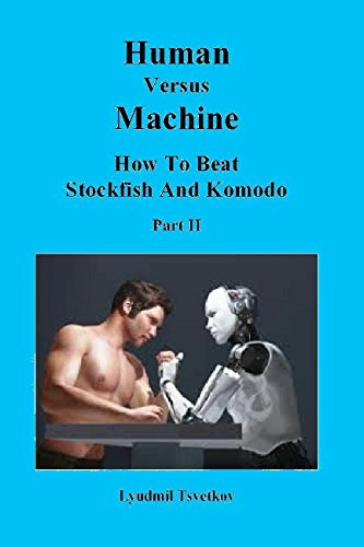 Human Versus Machine: How To Beat Stockfish and Komodo Part II