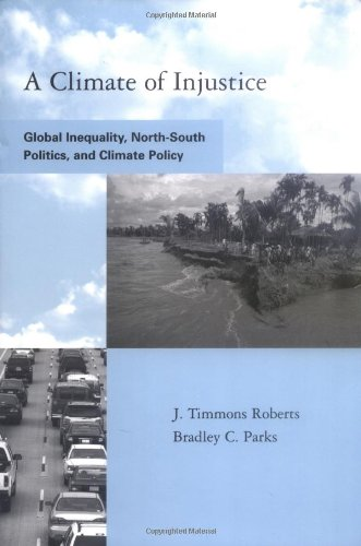 A Climate of Injustice: Global Inequality, North-South Politics, and Climate Policy (Global Environmental Accord: Strategies for Sustainability and Institutional Innovation) (A Climate Of Injustice)