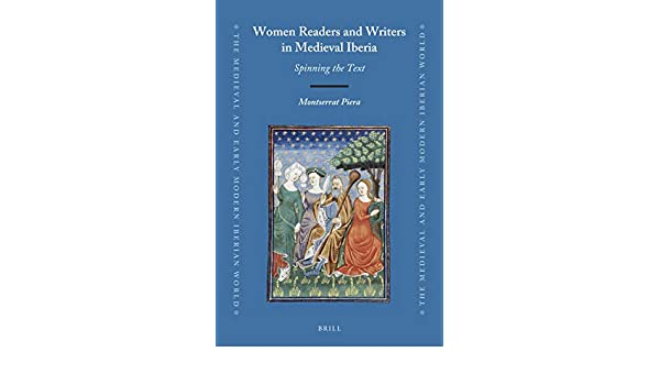 Women Readers and Writers in Medieval Iberia: Spinning the Text ...