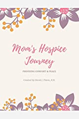 Mom's Hospice Journey: Providing Comfort & Peace Paperback