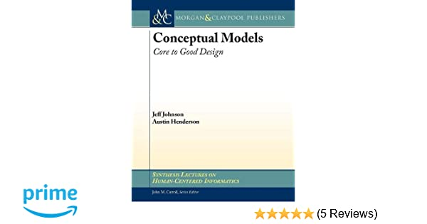 Conceptual Models: Core to Good Design (Synthesis Lectures