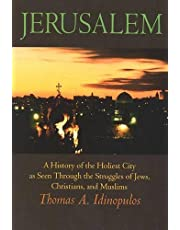 Jerusalem: A History of the Holiest City as seen Through the Struggles of Jews, Christians, and Muslims