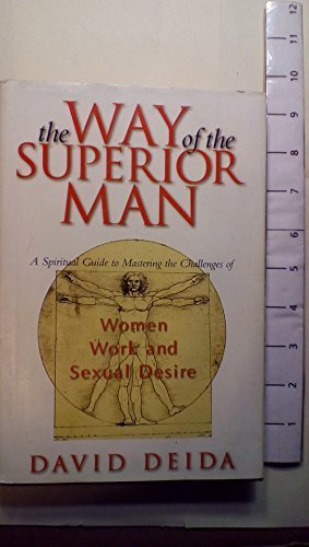 The Way of the Superior Man : A Spiritual Guide to Mastering the Challenges of Women, Work, and Sexual Desire by David Deida (1997-06-01)