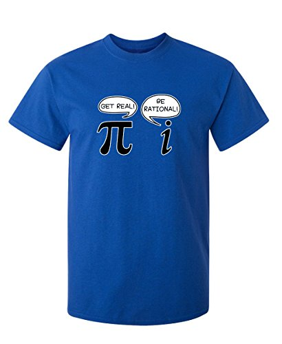 Good Feel T-shirt Movie (Feelin Good Tees Get Real Be Rational Funny Math Geek Sarcastic Funny T Shirt L Royal)