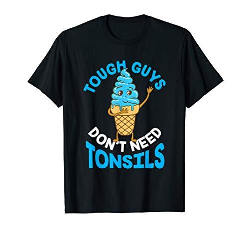 - Tough Guys Don't Need Tonsils Tonsil T-Shirt