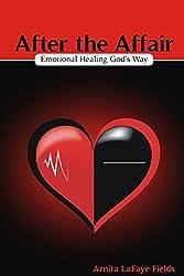 After the Affair: Emotional Healing God's Way
