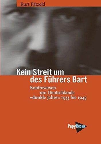 Kein Streit um des Führers Bart: Kontroversen um Deutschlands »dunkle Jahre« 1933 bis 1945