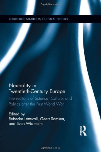 Neutrality in Twentieth-Century Europe: Intersections of Science, Culture, and Politics after the First World War (Routledge Studies in Cultural History)
