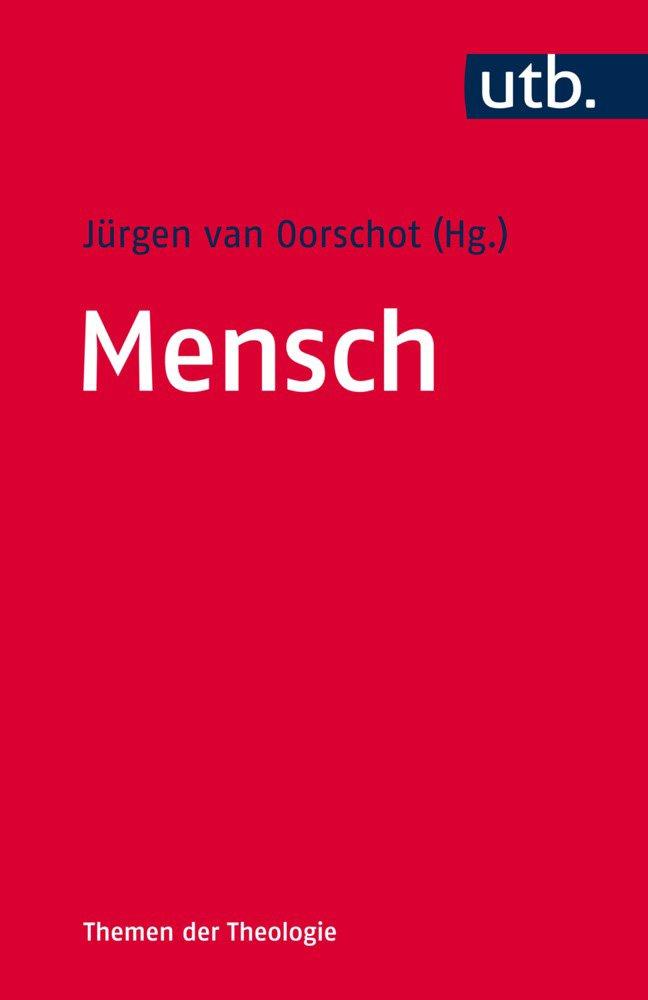 Mensch (Themen der Theologie, Band 4763) Taschenbuch – 13. November 2017 Jürgen van Oorschot UTB GmbH 3825247635 für die Hochschulausbildung
