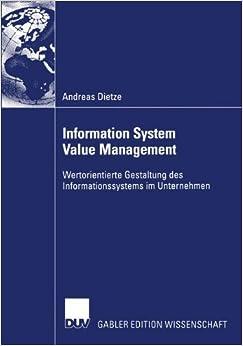 Information System Value Management: Wertorientierte Gestaltung des Informationssystems im Unternehmen