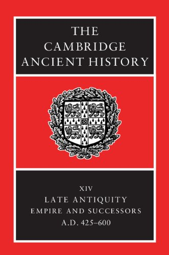 The Cambridge Ancient History Volume 14: Late Antiquity: Empire and Successors, AD 425-600