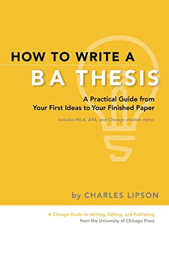 How to Write a BA Thesis: A Practical Guide from Your First Ideas to Your Finished Paper (Chicago Guides to Writing, Edi