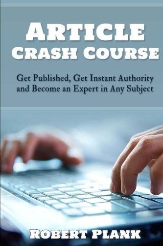 Article Crash Course: Get Published, Get Instant Authority and Become an Expert in Any Subject