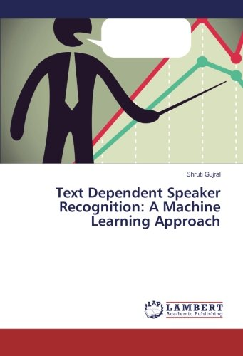 Text Dependent Speaker Recognition: A Machine Learning Approach