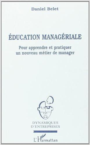 En ligne Education managériale: Pour apprendre et pratiquer un nouveau métier de manager pdf epub