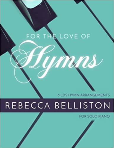 For the Love of Hymns: 6 LDS Hymn Arrangements for Solo