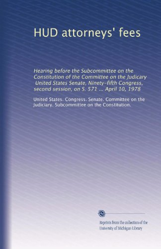 HUD attorneys' fees: Hearing before the Subcommittee on the Constitution of the Committee on the Judicary, United States Senate, Ninety-fifth Congress, second session, on S. 571 ... April 10, 1978