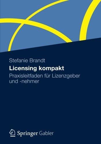 Licensing Kompakt: Praxisleitfaden für Lizenzgeber und -Nehmer (German Edition)