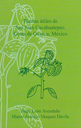 Plantas utiles de san juan cacahuatepec, costa de oaxaca, mexico (Spanish - Mar Del Costa Mexico