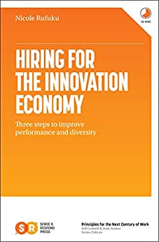Hiring for the Innovation Economy: Three Steps to Improve Performance and Diversity by [Rufuku, Nicole]