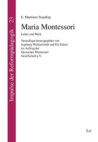 Maria Montessori: Leben und Werk (Impulse der Reformpädagogik) Taschenbuch – 6. Februar 2009 Ingeborg Waldschmidt Ela Eckert E. Mortimer Standing LIT
