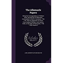 The Albemarle Papers: Being the Correspondence of William Anne, Second Earl of Albemarle, Commander-In-Chief in Scotland, 1746-1747, with an Appendix of Letters from Andrew Fletcher, Lord Justice-Clerk, to the Duke of Newcastle, 1746-1748, Volume 2