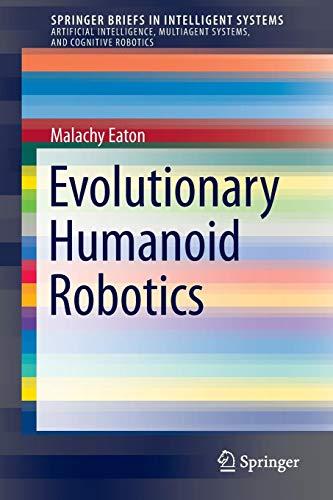 Evolutionary Humanoid Robotics (SpringerBriefs in Intelligent Systems)