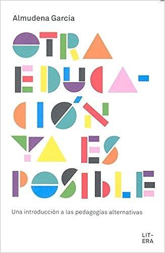Otra Educación Ya Es Posible: Una Introducción A Las Pedagogías Alternativas por Almudena García epub