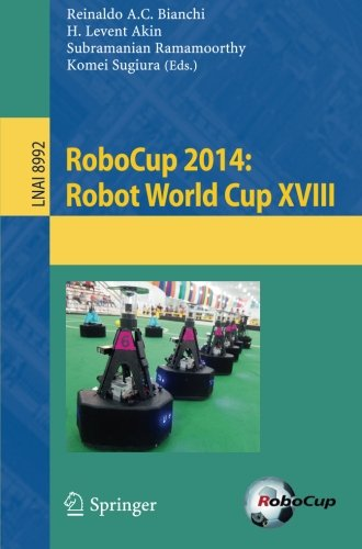 RoboCup 2014: Robot World Cup XVIII (Lecture Notes in Computer Science)
