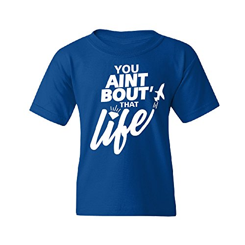 You Ain't Bout That Life Youth T-shirt Quality Tee Royal Blue YOUTH Medium